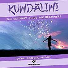 Kundalini: The Ultimate Guide for Beginners Audiobook by Rachel Rebecca Wisdom Narrated by Gina Rogers