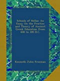 Schools of Hellas: An Essay On the Practice and Theory of Ancient Greek Education from 600 to 300 B.C.