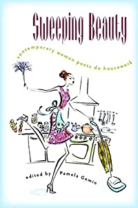 Sweeping Beauty: Contemporary Women Poets Do Housework Pamela Gemin