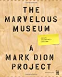 The Marvelous Museum: Orphans, Curiosities & Treasures: A Mark Dion Project (0811874516) by Oakland Museum of California