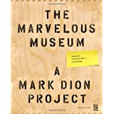 The Marvelous Museum: Orphans, Curiosities & Treasures: A Mark Dion Project ~ Mark Dion
