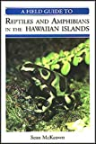 A Field Guide to Reptiles and Amphibians in the Hawaiian Island (0965073106) by Sean McKeown
