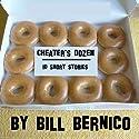 Cheater's Dozen (10 Short Stories) (       UNABRIDGED) by Bill Bernico Narrated by Bill Bernico