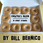 Cheater's Dozen (10 Short Stories) | Bill Bernico