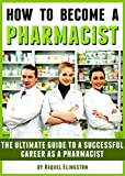 How to Become a Pharmacist: The Ultimate Guide to a Successful Career as a Pharmacist
