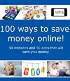 100 Ways to Save Money Online - 50 websites and 50 apps that will save you money.