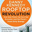 Rooftop Revolution: How Solar Power Can Save Our Economy-and Our Planet-from Dirty Energy Audiobook by Danny Kennedy Narrated by Kevin Pierce