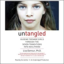 Untangled: Guiding Teenage Girls Through the Seven Transitions into Adulthood Audiobook by Lisa Damour Narrated by Lisa Damour