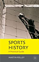 Sports History: A Practical Guide