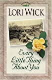 Every Little Thing About You (A Yellow Rose Trilogy #1) (0736901043) by Wick, Lori