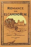 img - for Romance On El Camino Real: Reminisence and Romances Where The Footsteps of the Padres Fall book / textbook / text book