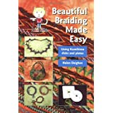 Beautiful Braiding Made Easy: Using Kumihimo Disks and Platesby Helen Deighan