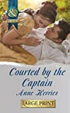 Courted by the Captain (Mills & Boon Largeprint Historical)
