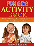 Fun Kids Activity Book: Quick and Easy Art, Science, Craft and Cooking Projects for Kids (English Edition)