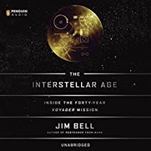 The Interstellar Age: Inside the Forty-Year Voyager Mission (       UNABRIDGED) by Jim Bell Narrated by Jim Bell