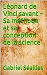 L�onard de Vinci savant - Sa m�thode...