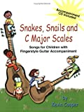 Snakes, Snails and C Major Scales: Songs for Children with Fingerstyle Guitar Accompaniment (Accompaniment CD Included)