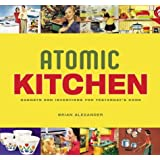 Atomic Kitchen: Gadgets and Inventions for Yesterday's Cook