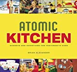 Atomic Kitchen: Gadgets and Inventions for Yesterdays Cook