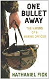 Nathaniel Fick One Bullet Away: The making of a US Marine Officer: The Making of a Marine Officer