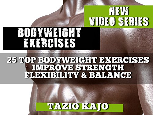 Bodyweight Exercises for That Extraordinary Strength, Flexibility & Balance Body Weight Exercises for Men Women Abs Video - Season 1