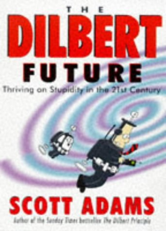 Dilbert Future: Thriving on Stupidity: Thriving on Stupidity in the 21st Century