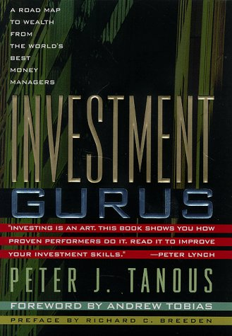 Investment Gurus : A Road Map to Wealth from the Worlds Best Money Managers, PETER J. TANOUS