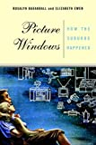 Picture Windows: How the Suburbs Happened (0465070132) by Baxandall, Rosalyn