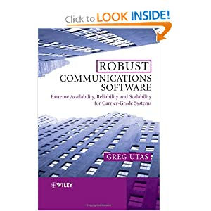 Robust Communications Software: Extreme Availability, Reliability and Scalability for Carrier-Grade Systems Greg Utas