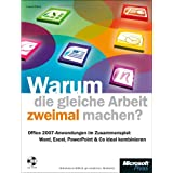 Warum die gleiche Arbeit zweimal machen? Die Office 2007-Anwendungen im Zusammenspiel.von &#34;Ursula Eilers&#34;