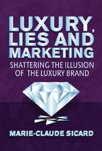 Luxury, Lies and Marketing: Shattering the Illusions of the Luxury Brand, by M. Sicard