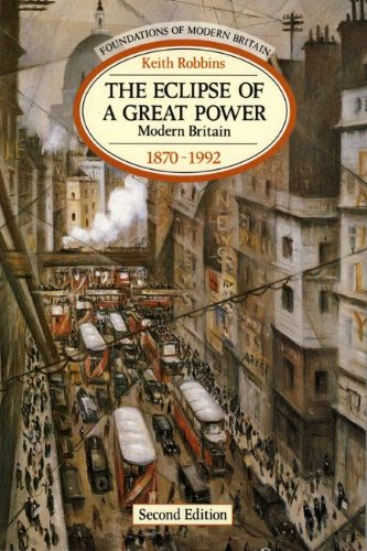 The Eclipse of a Great Power: Modern Britain 1870-1992 (Foundations of Modern Britain)