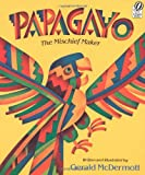 Papagayo: The Mischief Maker (0152594647) by McDermott, Gerald