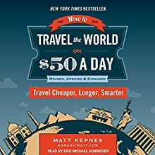 How to Travel the World on $50 a Day: Revised: Travel Cheaper, Longer, Smarter Audiobook by Matt Kepnes Narrated by Eric Michael Summerer