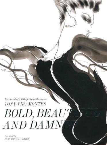 Bold, Beautiful and Damned: The World of 1980s Fashion Illustrator Tony Viramontes PDF
