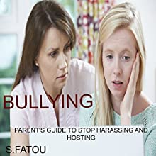 Bullying: Parent's Guide to Stop Harassing and Hosting (       UNABRIDGED) by S. Fatou Narrated by Violet Meadow