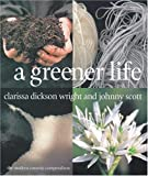 A Greener Life: The Modern Country Compendium (071532750X) by Dickson Wright, Clarissa