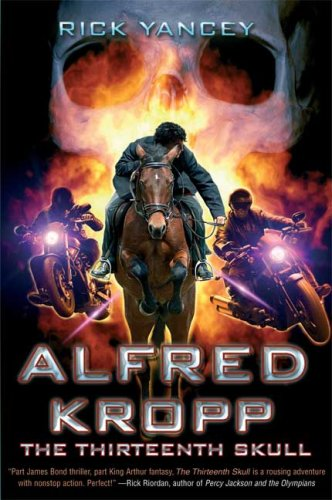 Alfred Kropp the Thirteenth Skull by Rick Yancey