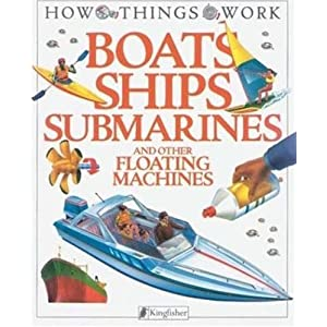 Boats, Ships, Submarines: and Other Floating Machines (How Things Work)