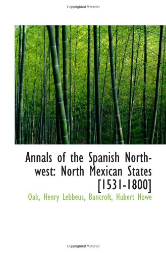 Annals Of The Spanish Northwest: North Mexican States [1531-1800]