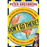 Don't Go There!: The Travel Detective's Essential Guide to the Must-Miss Places of the World ~ Peter Greenberg