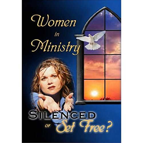 Women in Ministry Silenced or Set Free? DVD 3 & 4
