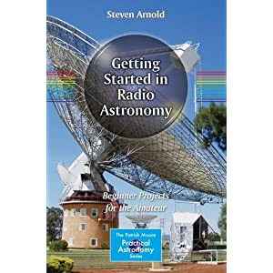 Getting Started in Radio Astronomy: Beginner Projects for the Amateur (The Patrick Moore Practical Astronomy Series)