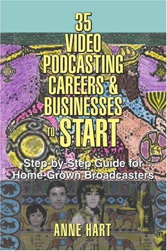 35 Video Podcasting Careers and Businesses to Start: Step-By-Step Guide for Home-Grown Broadcasters