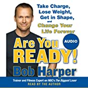 Are You Ready!: To Take Charge, Lose Weight, Get in Shape, and Change Your Life Forever | [Bob Harper]