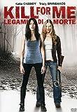 Acquista Kill For Me - Legami Di Morte