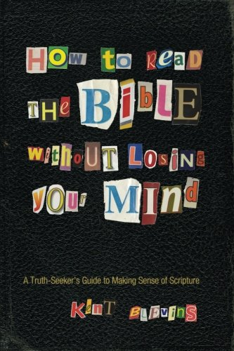 How to Read the Bible Without Losing Your Mind: A Truth-Seeker's Guide to Making Sense of Scripture