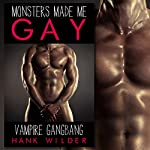 Vampire Gangbang: Monsters Made Me Gay | Hank Wilder