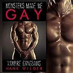 Vampire Gangbang: Monsters Made Me Gay | Hank Wilder
