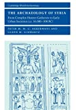 The Archaeology of Syria: From Complex Hunter-Gatherers to Early Urban Societies (c 16,000-300 BC) (Cambridge World Archaeology)
